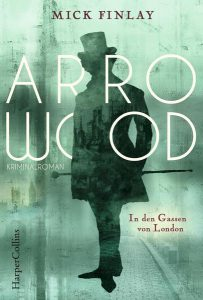 Mick Finlay: Arrowood – In den Gassen von London ©2018 HarperCollins