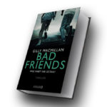 Gilly Macmillan: Bad Friends ©2018 DroemerKnaur