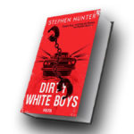 Stephen Hunter: Dirty White Boys ©2018 Festa Verlag