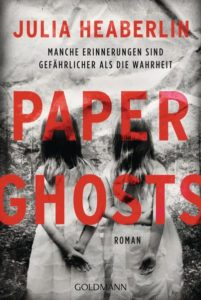 Julia Heaberlin: Paper Ghosts ©2018 Goldmann