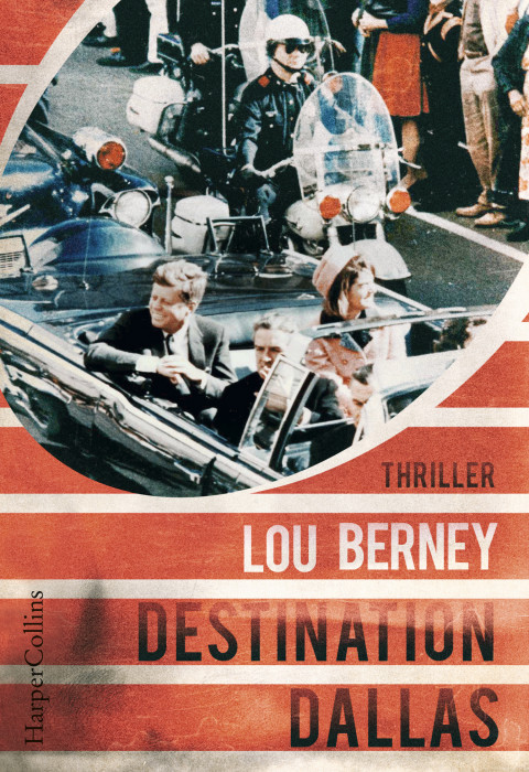 Lou Berney: Destination Dallas ©2019 HarperCollins